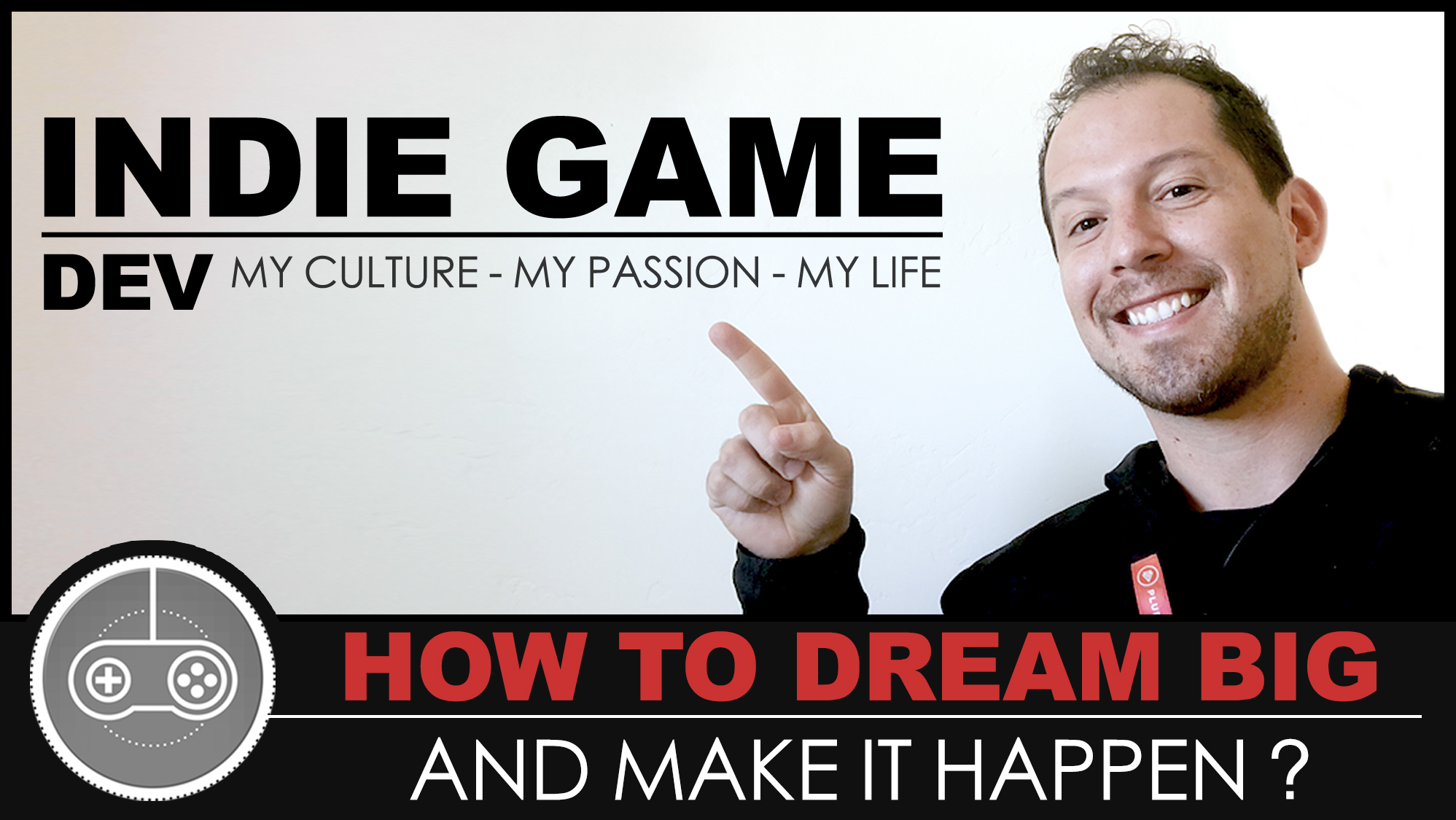 HOW TO DREAM BIG AND MAKE IT HAPPEN? Indie game developer motivation